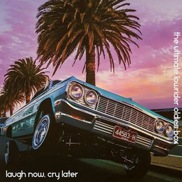 Album cover of Laugh Now, Cry Later: The Ultimate Lowrider Oldies Box (Deluxe Edition)