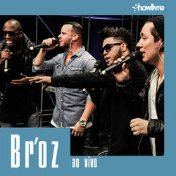 Br'oZ – Br'oz no Estúdio Showlivre (Ao Vivo) 2016 CD Completo