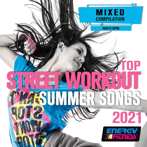 Top Street Workout Summer Songs 2021 (15 Tracks Non-Stop Mixed Compilation For Fitness & Workout)