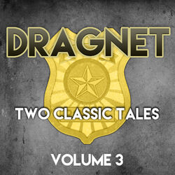 Dragnet - Two Classic Tales, Vol. 3