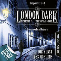 London Dark - Die ersten Fälle des Scotland Yard, Folge 7: Die Kunst des Mordens (Ungekürzt) Audiobook