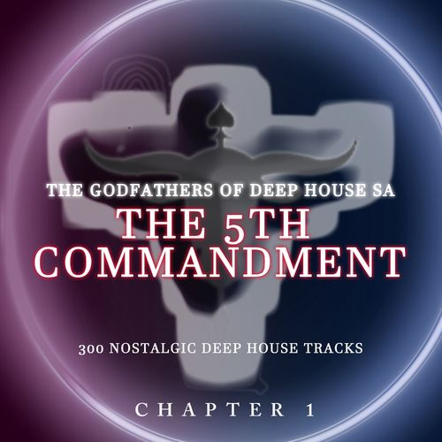 The Godfathers Of Deep House SA – The 5Th Commandment Chaper 1
