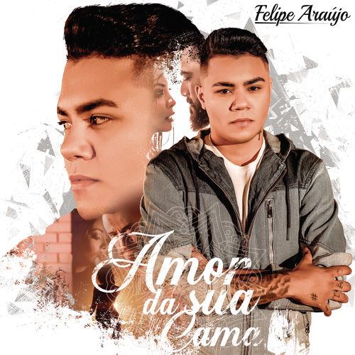 Single Amor Da Sua Cama – Felipe Araújo (2017)