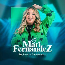 Mari Fernandez – Pra Lascar o Coração Vol. 1 2021 CD Completo
