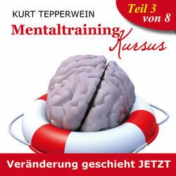 Mentaltraining Kursus: Veränderung geschieht jetzt, Teil 3 Audiobook