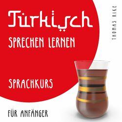 Türkisch sprechen lernen (Sprachkurs für Anfänger) Audiobook