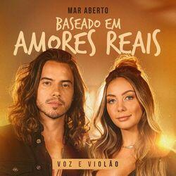 Mar Aberto – Baseado Em Amores Reais (Voz e Violão) 2021 CD Completo