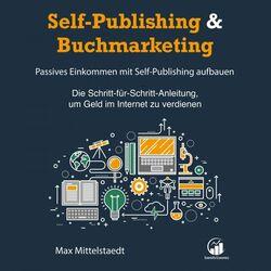 Self-Publishing & Buchmarketing (Passives Einkommen mit Self-Publishing - Die Schritt-für-Schritt-Anleitung, um Geld im Internet zu  Audiobook