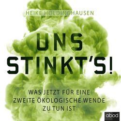 Uns stinkt's! (Was jetzt für eine zweite ökologische Wende zu tun ist) Audiobook