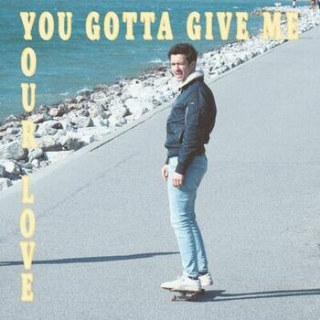 You Gotta Give Me Your Love cover