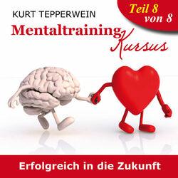 Mentaltraining Kursus: Erfolgreich in die Zukunft, Teil 8 Audiobook