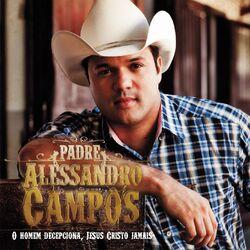 Download Padre Alessandro Campos - O Homem Decepciona, Jesus Cristo Jamais 2012