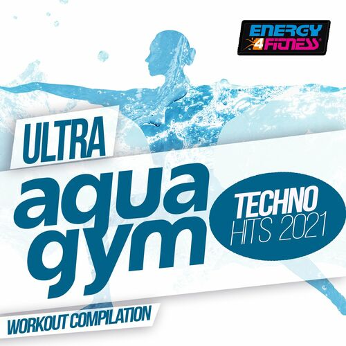 Ultra Aqua Gym Techno Hits 2021 Workout Compilation 128 Bpm / 32 Count
