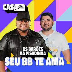 Música Seu BB Te Ama (Ao Vivo No Casa Filtr) - Os Barões Da Pisadinha (2021)