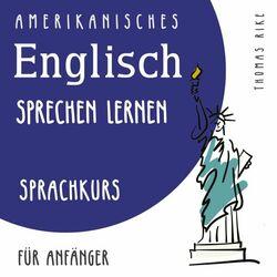Amerikanisches Englisch sprechen lernen (Sprachkurs für Anfänger) Audiobook