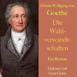 Johann Wolfgang von Goethe: Die Wahlverwandtschaften (Ein Roman - Ungekürzt gelesen.) Audiobook