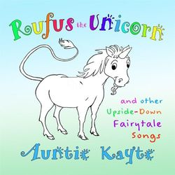 Rufus the Unicorn and Other Upside-Down Fairytale Songs