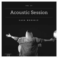 do Casa Worship - Álbum Acoustic Session, Vol. 01 Download