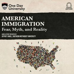 American Immigration - Fear, Myth, and Reality (Unabridged)