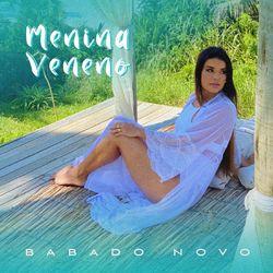 Música Menina Veneno - Babado Novo (2021)