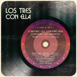 Album cover of Something Old, Something New, Something For Everybody That´s Los Tres Con Ella