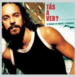 Gabriel o Pensador – Tás A Ver – O Melhor de Gabriel O Pensador 2003 CD Completo