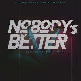 Kyle Edwards And Dj Smallz 732 Jersey Club Z Wap Nobody S Better Listen With Lyrics Deezer Nobody does it half as good as you. deezer