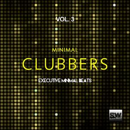 Album cover of Minimal Clubbers, Vol. 3 (Executive Minimal Beats)