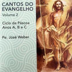 Pe. José Weber – Cantos do Evangelho, Vol. 2 (Ciclo da Páscoa Anos A, B e C) 2019 CD Completo