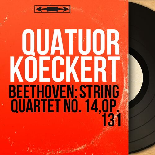 Quatuor Koeckert: Beethoven: String Quartet No  14, Op  131