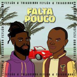 Música Falta Pouco - Feyjão (Com Thiaguinho) (2020)