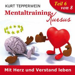 Mentaltraining Kursus: Mit Herz und Verstand leben, Teil 6 Audiobook