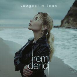 Irem Derici Vazgectim Inan Lyrics And Songs Deezer