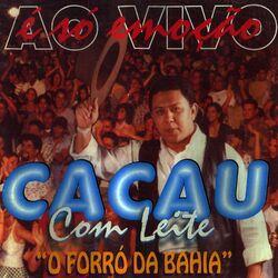 Cacau Com Leite – É Só Emoção – O Forró da Bahia – Ao Vivo 1999 CD Completo