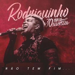 Rodriguinho – 30 Anos, 30 Sucessos: Não Tem Fim 2019 CD Completo