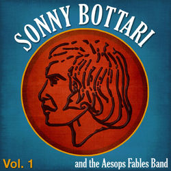 Sonny Bottari & The Aesops Fables Band - Vol. 1