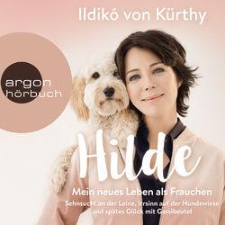 Hilde - Mein neues Leben als Frauchen - Sehnsucht an der Leine, Irrsinn auf der Hundewiese und spätes Glück mit Gassibeutel (Autorinnenlesung) Audiobook
