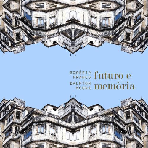 Baixar CD Futuro e Memória – Rogério Franco, Dalwton Moura (2018) Grátis