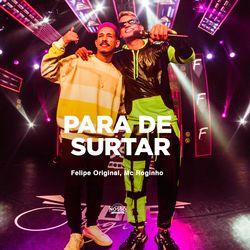 Para de Surtar – Felipe Original e  Mc Roginho