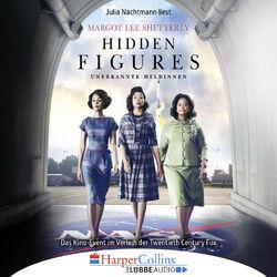 Hidden Figures - Unerkannte Heldinnen - Afroamerikanische Mathematikerinnen in der NASA (Ungekürzt)