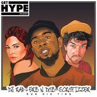Run Dis Ting - DJ RAP - ERB N DUB - SCRUFIZZER
