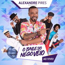 Alexandre Pires – Alexandre Pires Apresenta: O Baile do Nêgo Véio (ao Vivo) 2018 CD Completo