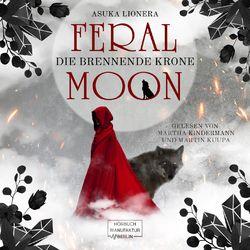 Die brennende Krone - Feral Moon, Band 3 (ungekürzt) Hörbuch kostenlos