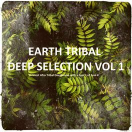 Album cover of Earth Tribal Deep Selection, Vol. 1