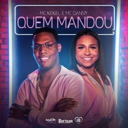 Quem Mandou – MC Kekel e MC Danny