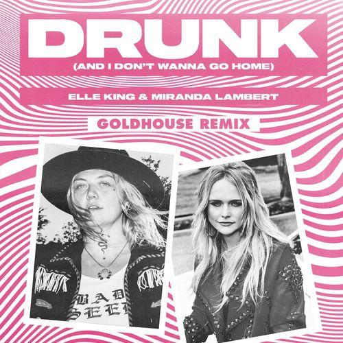 Drunk (And I Don't Wanna Go Home) (feat. Miranda Lambert) (GOLDHOUSE Remix)