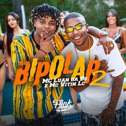Música Bipolar 2 de MC Luan da BS