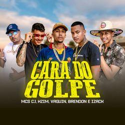 Música Cara do Golpe - MC Hzim(com MC CJ, MC Brendon, MC Vaguin, Mc Izack) (2021) Download