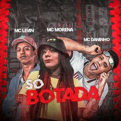 Música Só Botada  - Mc Daninho(com MC Levin & MC Morena) (2021) Download