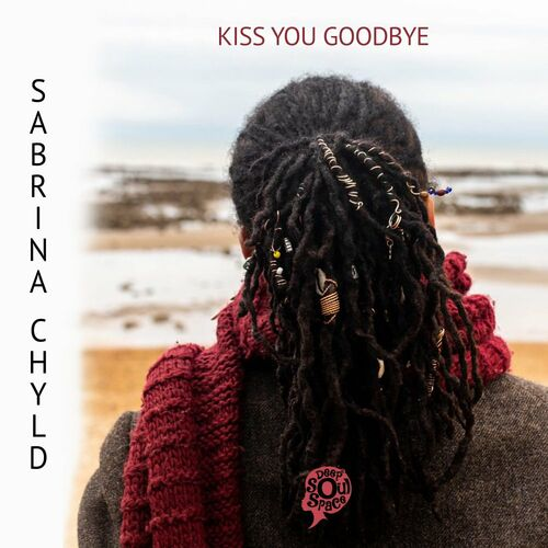 Sabrina Chyld – Kiss You Goodbye [Deep Soul Space]